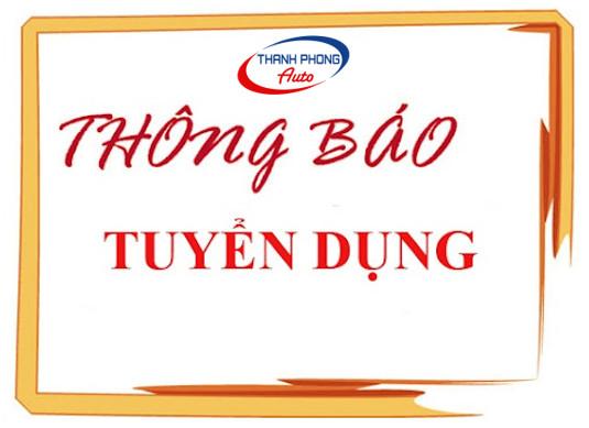 THÔNG BÁO TUYỂN DỤNG NHÂN SỰ 1 Thanh Phong Auto HCM